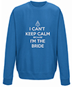 Can't Keep Calm I'm the Bride Sweatshirt