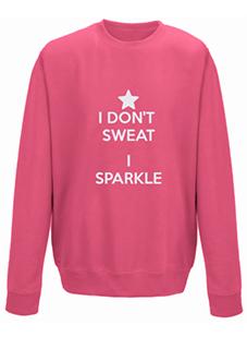 I Dont Sweat I Sparkle Sweatshirt