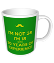 I'm not 38 I'm 18 with 20 years experience Mug