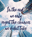In the end we only regret the chances we didnt take poster