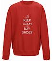 Keep Calm and Buy Shoes Sweatshirt