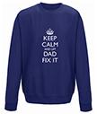 Keep Calm and Let Dad Fix It Sweatshirt