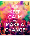 Keep Calm and Make a Change Poster