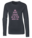 Keep Calm 40 is the new 20 Ladies T-Shirt