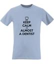 Keep Calm I'm Almost a Dentist