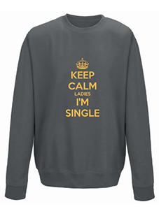 Keep Calm Ladies I'm Single Sweatshirt