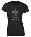 Trust Me You Can Dance Vodka Ladies' T-Shirt