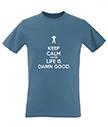 Keep Calm Life is Damn Good Men's T-Shirt