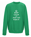 Keep Calm and just go for it sweatshirt