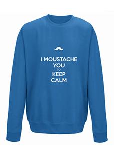 i moustache you to keep calm sweatshirt
