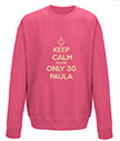 Keep Calm you're only 30 Personalised Sweatshirt
