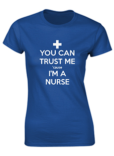 Trust Me I'm a Nurse Ladies T-Shirt