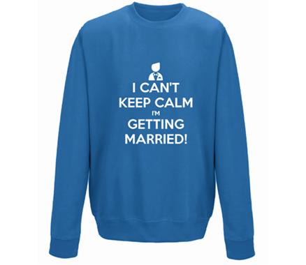 Can't Keep Calm I'm Getting Married Sweatshirt