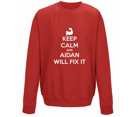 Keep Calm and let Aidan Fix It Sweatshirt